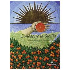 Conoscere la Sicilia. Piccola antologia di storia arte cultura