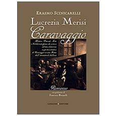 Lucrezia Merisi Caravaggio. Misteri, Omicidi. Arte e Solidarietà fanno da cornice ad una clamorosa scoperta artistica di Caravaggio in una Roma. . .