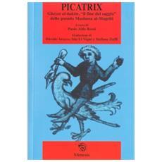 Picatrix. Ghayat al-hakim, «Il fine del saggio» dello pseudo Maslama al-Magriti