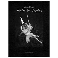 Arte in seta. Studio, scenografie, interpretazioni, fotografie e poesie. . .