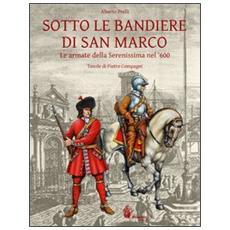 Sotto le bandiere di San Marco. Le armate della Serenissima nel '600
