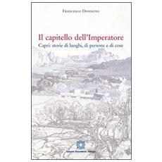Il capitello dell'imperatore Capri. Storie di luoghi, di persone e di cose
