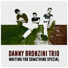 Danny Bronzini Trio - Waiting For Something Special