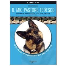Il mio pastore tedesco. Con DVD