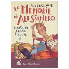 Le memorie di Alessandro. Battaglie, amori e bugie