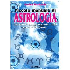 Piccolo manuale di astrologia. Con posizioni planetarie 1920-2004 e tavola delle «Case»
