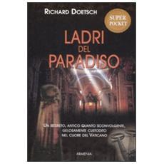 Ladri del paradiso. Un segreto antico quanto sconvolgente, gelosamente custodito nel cuore del vaticano