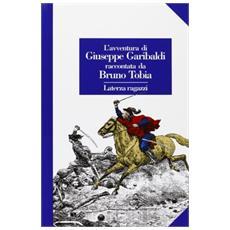 L'avventura di Giuseppe Garibaldi raccontata da Bruno Tobia