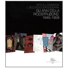 Arte in Lombardia. Il secondo dopoguerra. Gli anni della ricostruzione. 1945-1956