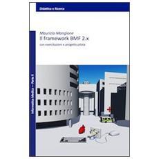 Il framework BMF 2. x. Con esercitazioni e progetto pilota