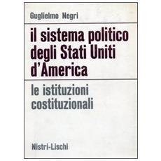 Sistema politico degli Stati Uniti d'America. Le istituzioni costituzionali (Il)