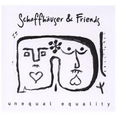 Schaffhauser & Friends - Unequal Equality