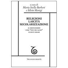Religioni, laicità, secolarizzazione. Il cristianesimo come «fine del sacro» in René Girard