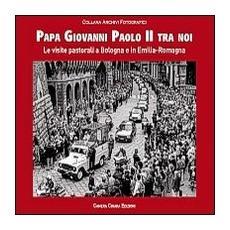 Papa Giovanni Paolo II tra noi. Le visite pastorali a Bologna e in Emilia-Romagna