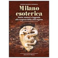 Milano esoterica. Storie, misteri e leggende alla scoperta della città segreta
