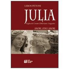 Julia. Figlia di Cesare Ottaviano Augusto. Amore, odio, amore