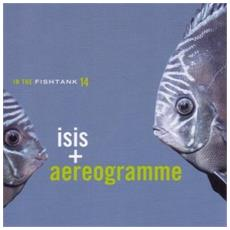 Isis / Aereogramme - In The Fishtank
