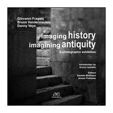 Imaging history, imagining antiquity. A photographic exhibition