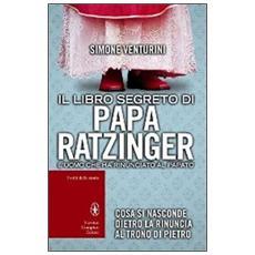 Il libro segreto di papa Ratzinger. L'uomo che ha rinunciato al papato