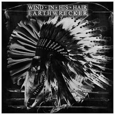 Wind In His Hair - Earthwrecker