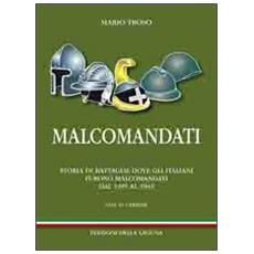 Malcomandati. Storia di battaglie dove gli italiani furono malcomandati. Dal 1495 al 1943