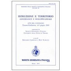 Istruzione e territorio. Governance e sviluppo locale. Atti del Convegno (Teramo-Giulianova, 4-6 giugno 2009)