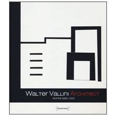 Walter Vallini architect. Works 2000-2012. Ediz. illustrata