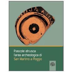 Frascole etrusca. L'area archeologica di San Martino a Poggio