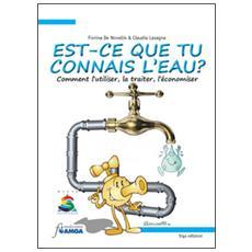 Est-ce que tu connais l'eau? Comment l'utiliser, la traiter, l'économiser