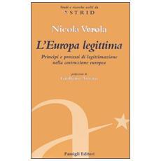 L'Europa legittima. Principi e processi di legittimazione nella costruzione europea