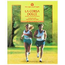 La corsa dolce. Secondo il metodo Feldenkrais. Correre più sciolti, respirare bene, vivere meglio