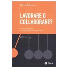 Lavorare o collaborare? Networking sociale e modelli organizzativi de l futuro