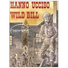 Hanno ucciso Wild Bill