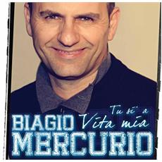 Biagio Mercurio - Tu Si' 'a Vita Mia