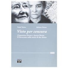 Visto per censura. Clementina Perone e Aurora Benna. Il Novecento nella storia di due donne. Con CD-ROM