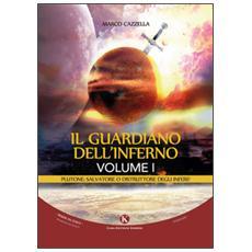 Il guardiano dell'inferno. Plutone: salvatore o distruttore degli inferi? . Vol. 1