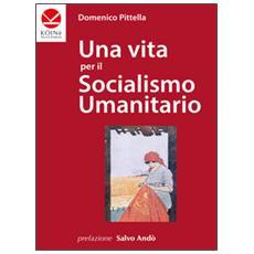 Una vita per il socialismo umanitario