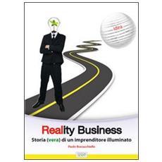 Reality business. Storia (vera) di un imprenditore illuminato