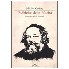 Politiche della felicità. Controstoria della filosofia. Vol. 5