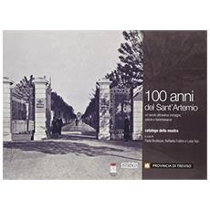 100 anni del Sant'Artemio. Un secolo attraverso immagini, notizie e testimonianze. Catalogo della mostra (Treviso, aprile-settembre 2011)