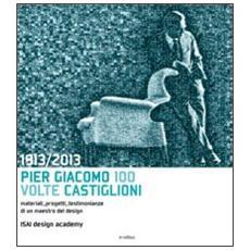 1913-2013. Pier Giacomo, 100 volte Castiglioni