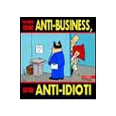 Non sono anti-business, sono anti-idioti