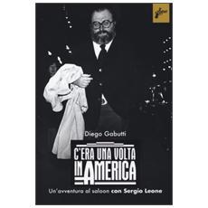 C'era una volta in America. Un'avventura al saloon con Sergio Leone