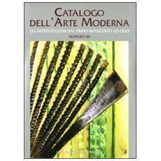 Catalogo dell'arte moderna. 44. Gli artisti italiani dal primo novecento ad oggi