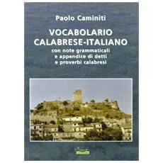 Vocabolario calabrese-italiano. Con note grammaticali e appendice di detti e proverbi
