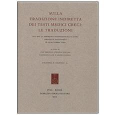 Sulla tradizione indiretta dei testi medici greci. Le traduzioni. Atti del 3º seminario internazionale di Siena, Certosa di Pontignano (18-19 settembre 2009)