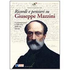 Ricordi e pensieri su Mazzini. I contemporanei a 100 anni dalla sua nascita