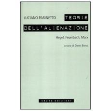 Le teorie dell'alienazione. Hegel, Feuerbach, Marx