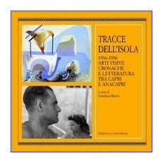 Tracce dell'isola 1936-1956. Arti visive cronache e letteratura tra Capri e Anacapri
