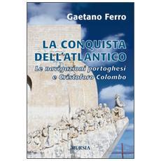 La conquista dell'Atlantico. Le navigazioni portoghesi e Cristoforo Colombo